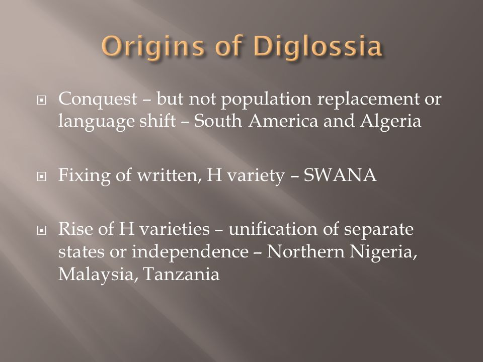Origins of Diglossia Conquest – but not population replacement or language shift – South America and Algeria.