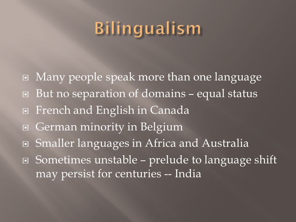 Bilingualism Many people speak more than one language