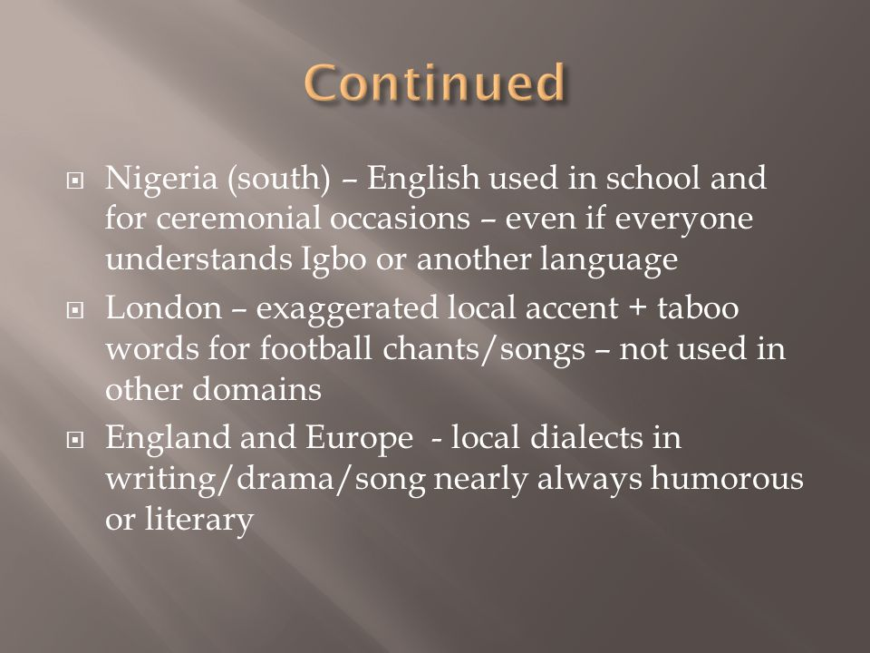 Continued Nigeria (south) – English used in school and for ceremonial occasions – even if everyone understands Igbo or another language.