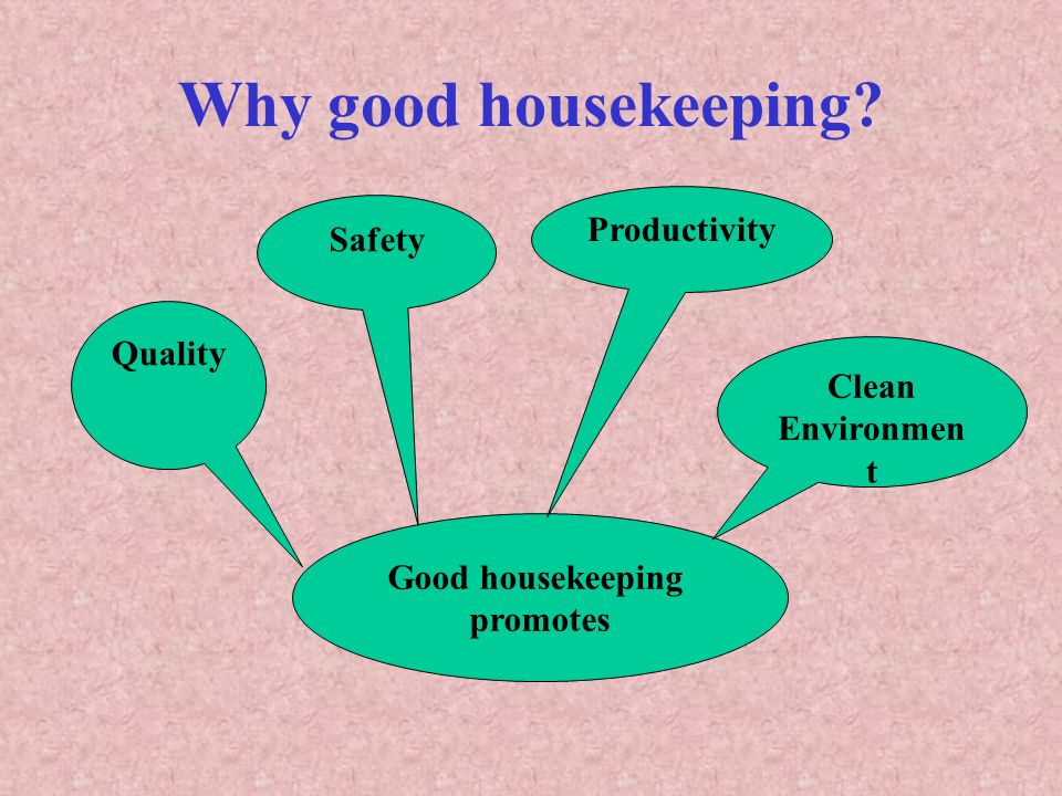 Why good housekeeping Productivity Safety Quality Clean Environment