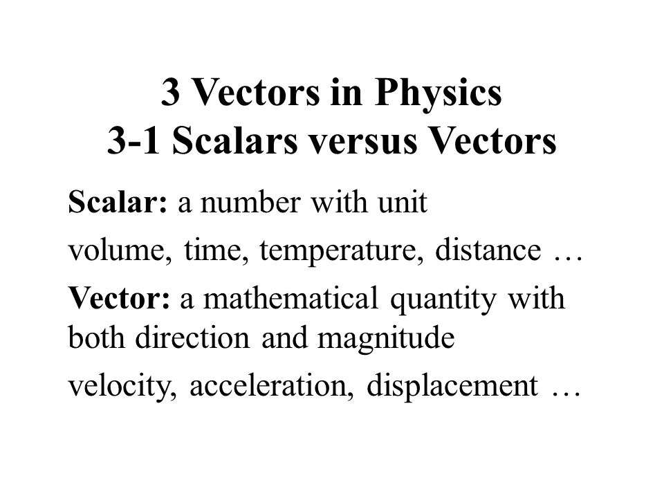 3 Vectors in Physics 3-1 Scalars versus Vectors
