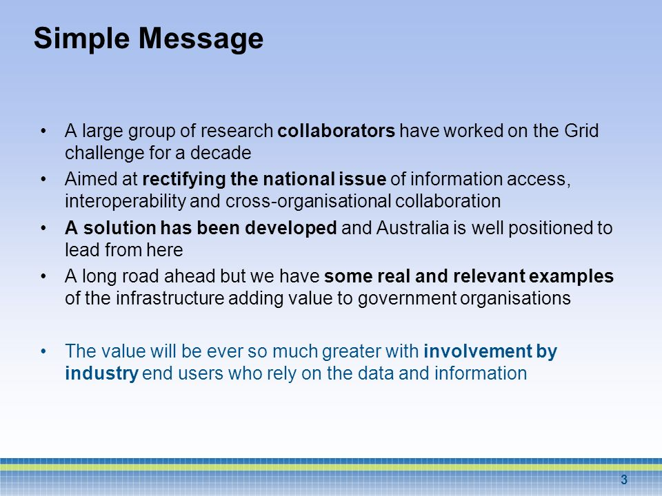 Simple Message A large group of research collaborators have worked on the Grid challenge for a decade.