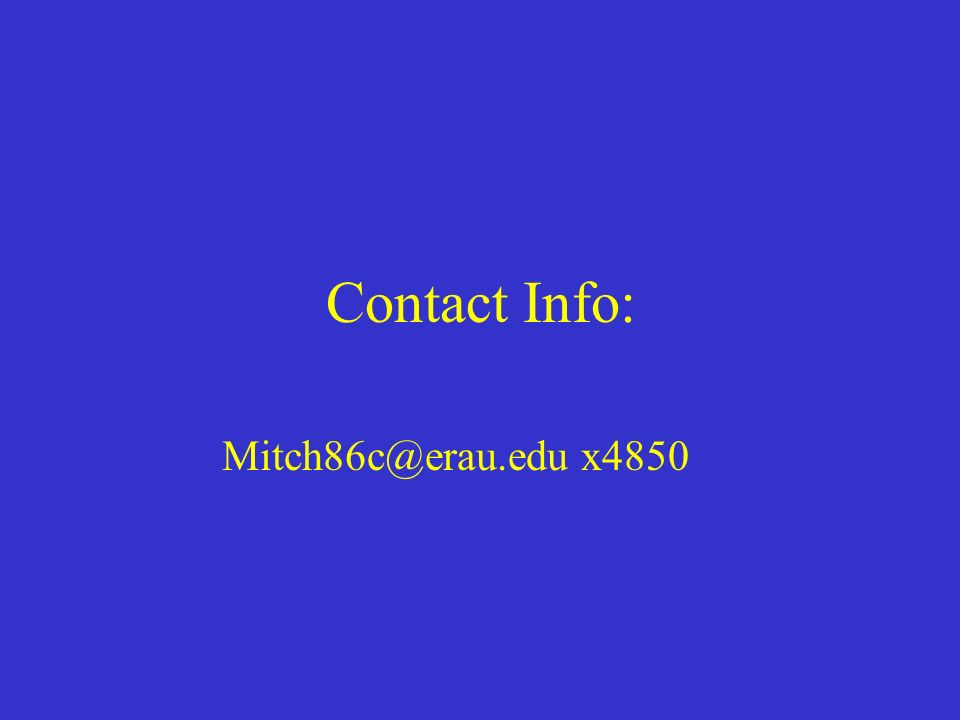 Contact Info: Mitch86c@erau.edu x4850