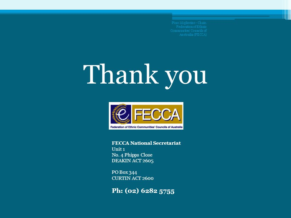 Thank you Ph: (02) 6282 5755 FECCA National Secretariat Unit 1