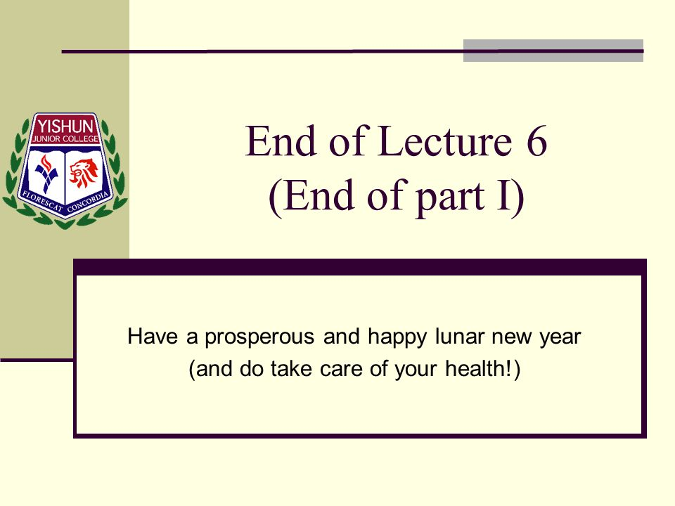 End of Lecture 6 (End of part I)
