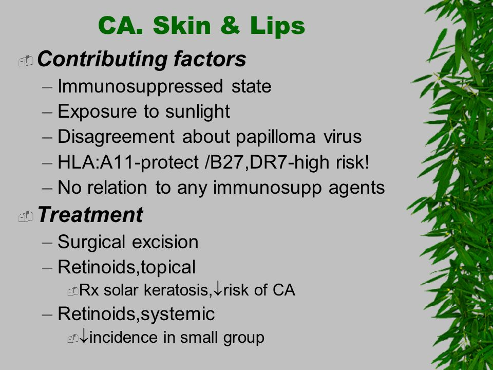 CA. Skin & Lips Contributing factors Treatment Immunosuppressed state