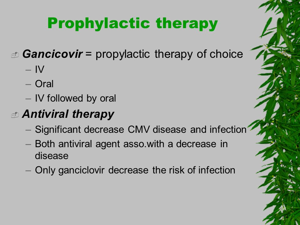 Prophylactic therapy Gancicovir = propylactic therapy of choice