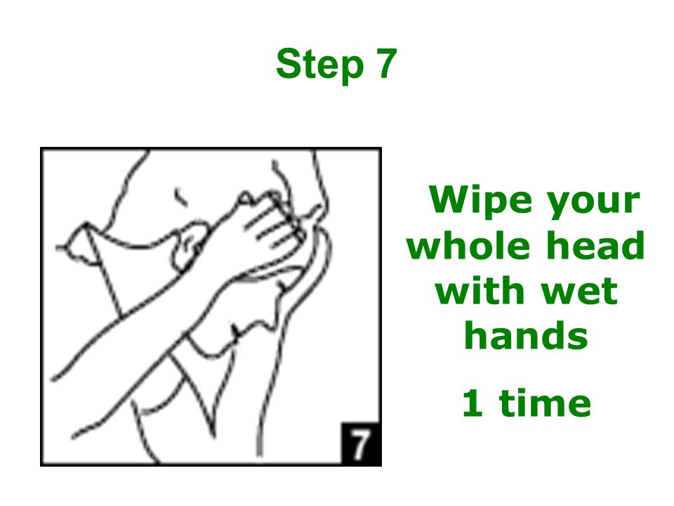 Wipe your whole head with wet hands