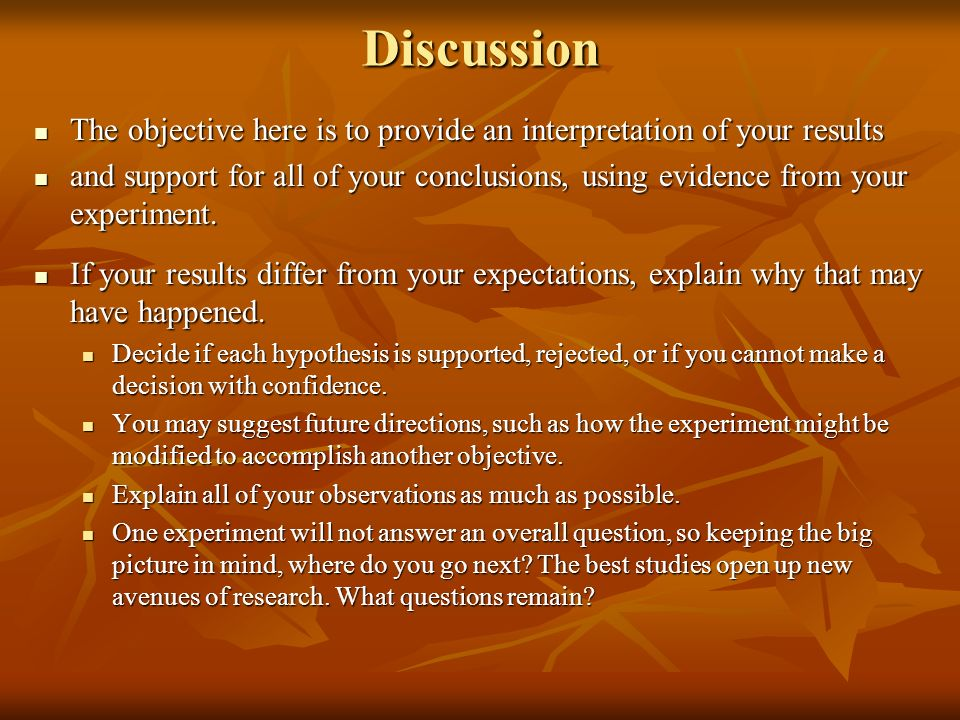 Discussion The objective here is to provide an interpretation of your results.