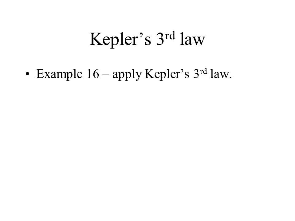 Kepler's 3rd law Example 16 – apply Kepler's 3rd law.
