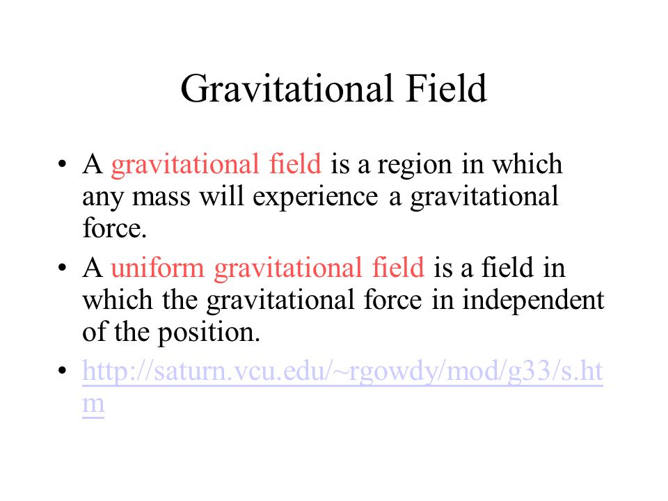 Gravitational Field A gravitational field is a region in which any mass will experience a gravitational force.