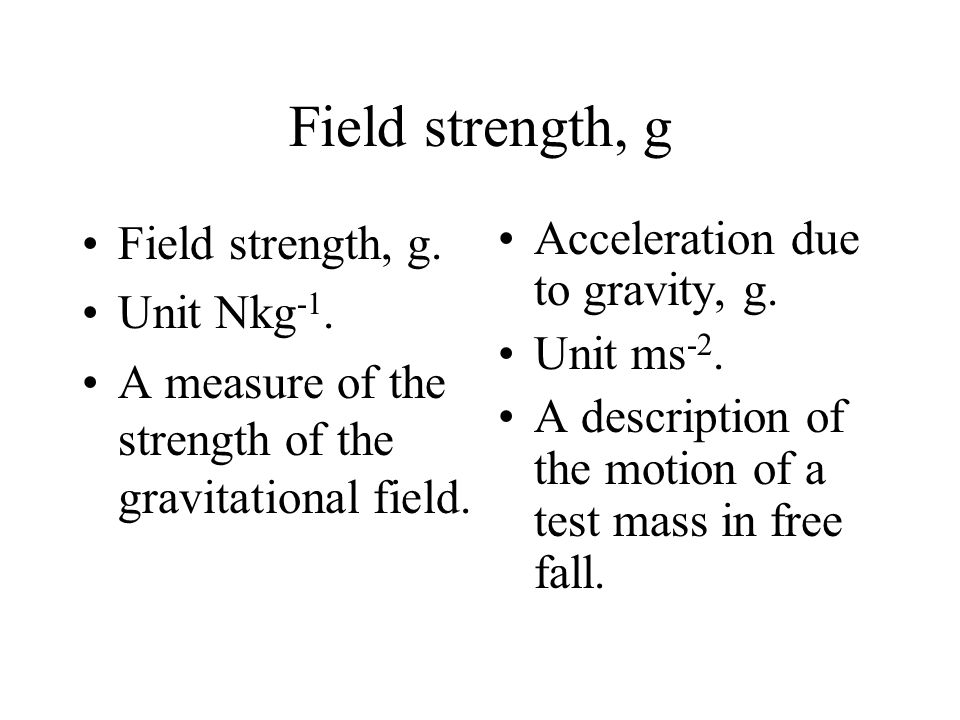 Field strength, g Field strength, g. Unit Nkg-1.