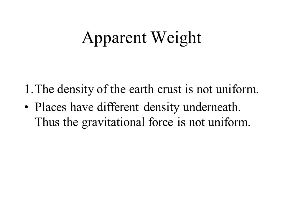 Apparent Weight The density of the earth crust is not uniform.