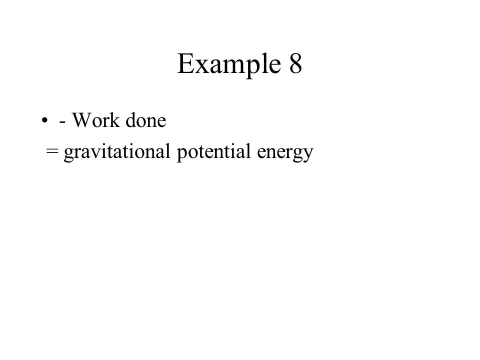 Example 8 - Work done = gravitational potential energy