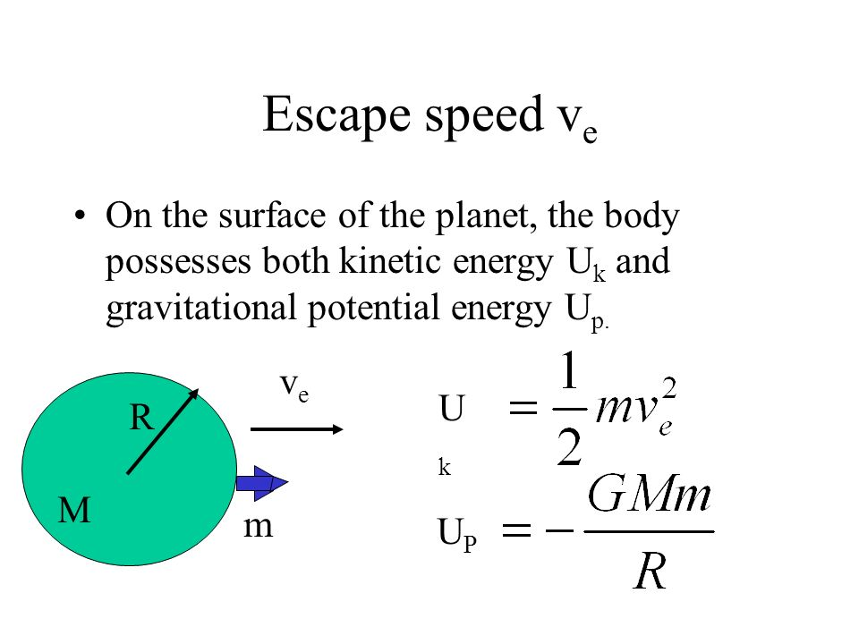 Escape speed ve On the surface of the planet, the body possesses both kinetic energy Uk and gravitational potential energy Up.