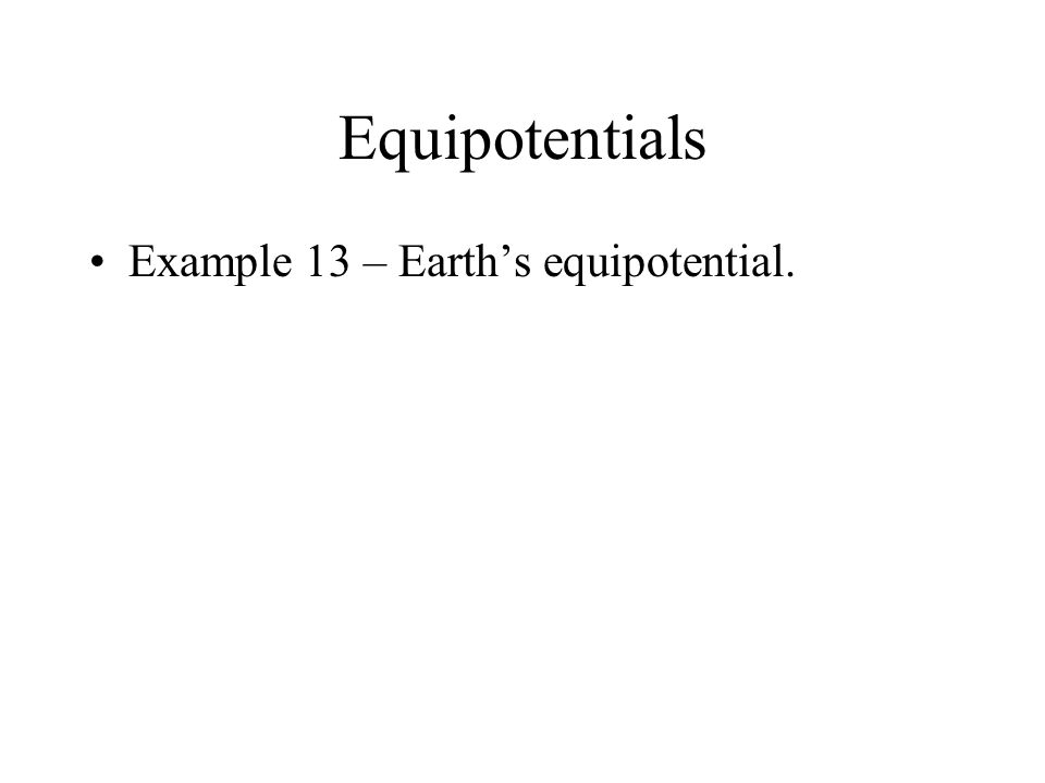 Equipotentials Example 13 – Earth's equipotential.