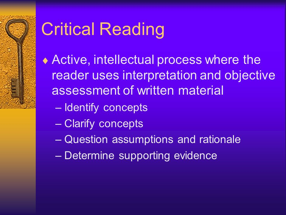Critical Reading Active, intellectual process where the reader uses interpretation and objective assessment of written material.