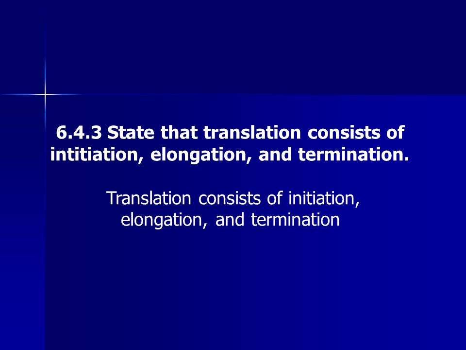 6.4.3 State that translation consists of