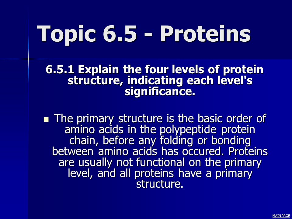 Topic 6.5 - Proteins 6.5.1 Explain the four levels of protein structure, indicating each level s significance.