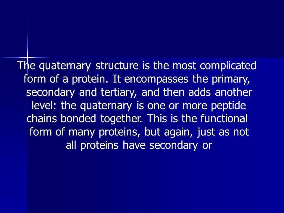 The quaternary structure is the most complicated