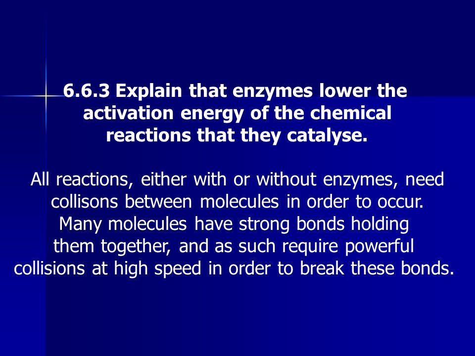 6.6.3 Explain that enzymes lower the activation energy of the chemical