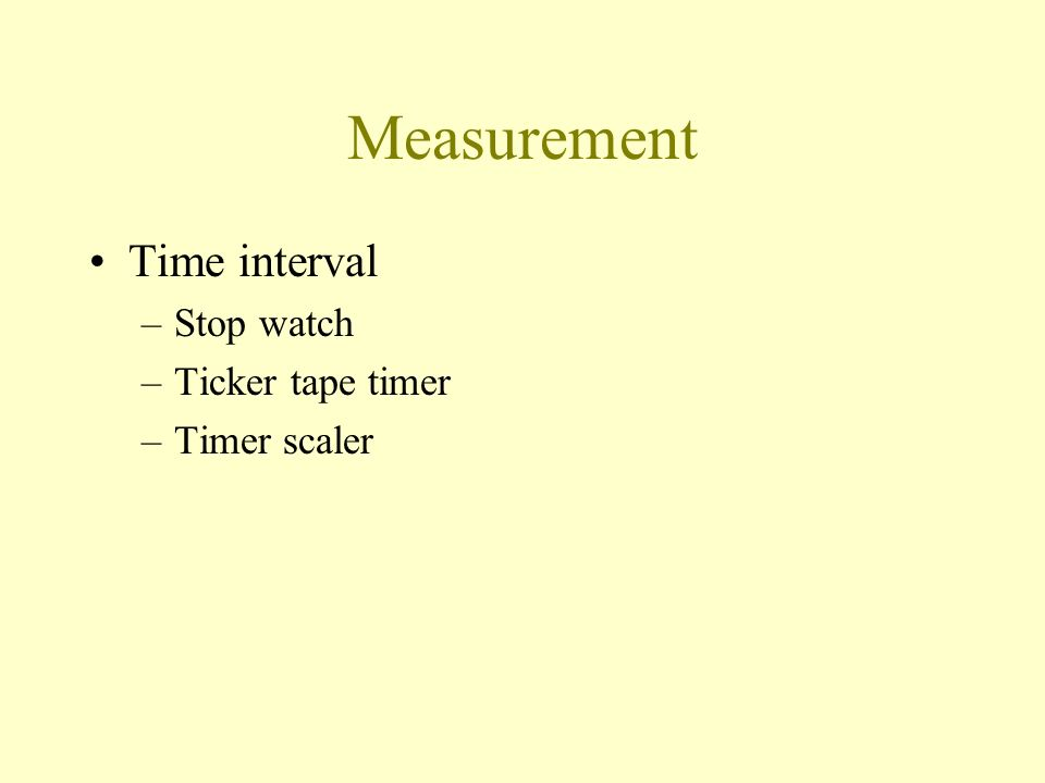 Measurement Time interval Stop watch Ticker tape timer Timer scaler