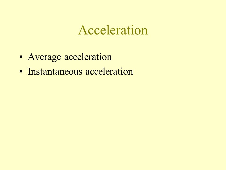 Acceleration Average acceleration Instantaneous acceleration