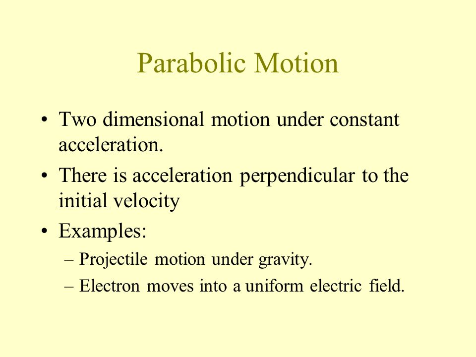 Parabolic Motion Two dimensional motion under constant acceleration.