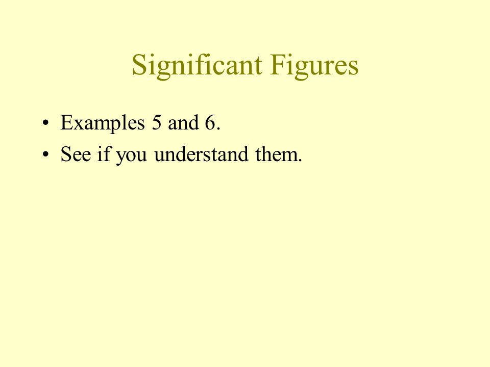 Significant Figures Examples 5 and 6. See if you understand them.