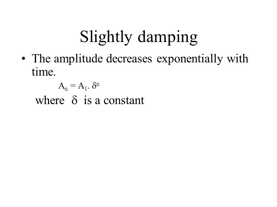 Slightly damping The amplitude decreases exponentially with time.