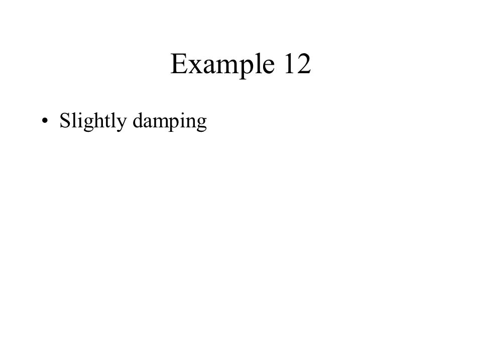 Example 12 Slightly damping