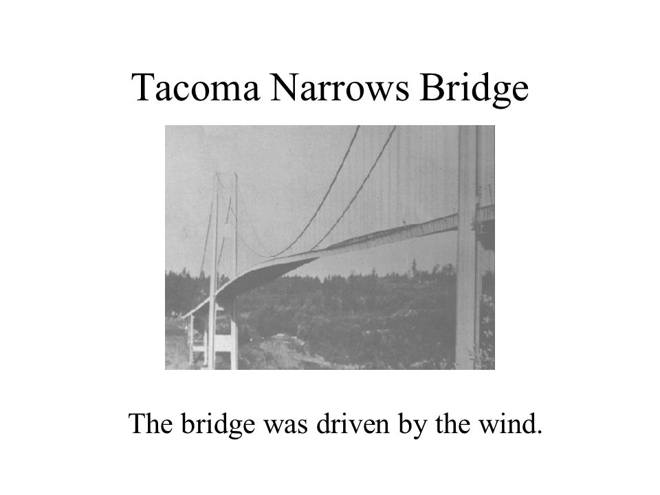Tacoma Narrows Bridge The bridge was driven by the wind.