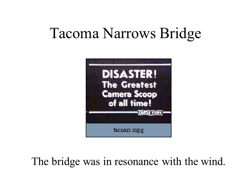 Tacoma Narrows Bridge The bridge was in resonance with the wind.