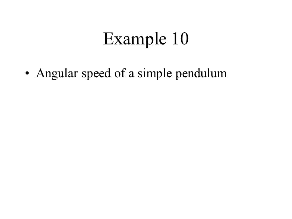 Example 10 Angular speed of a simple pendulum