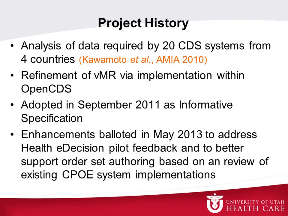 Project History Analysis of data required by 20 CDS systems from 4 countries (Kawamoto et al., AMIA 2010)