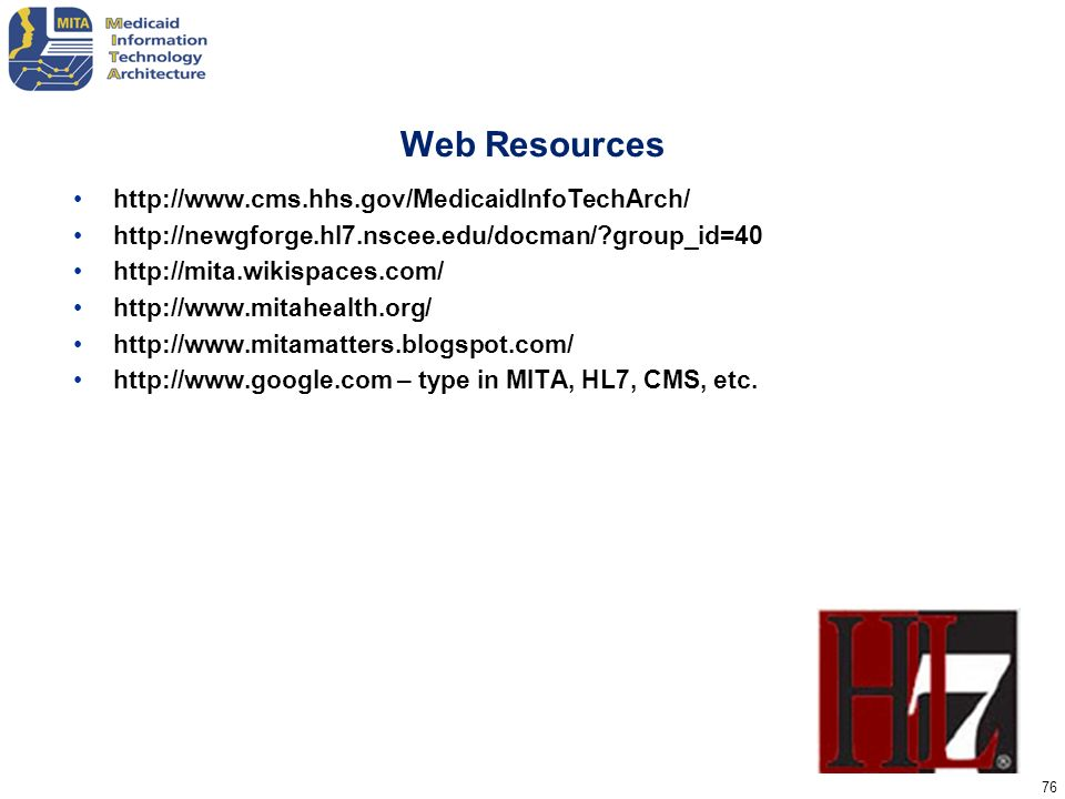 Web Resources http://www.cms.hhs.gov/MedicaidInfoTechArch/