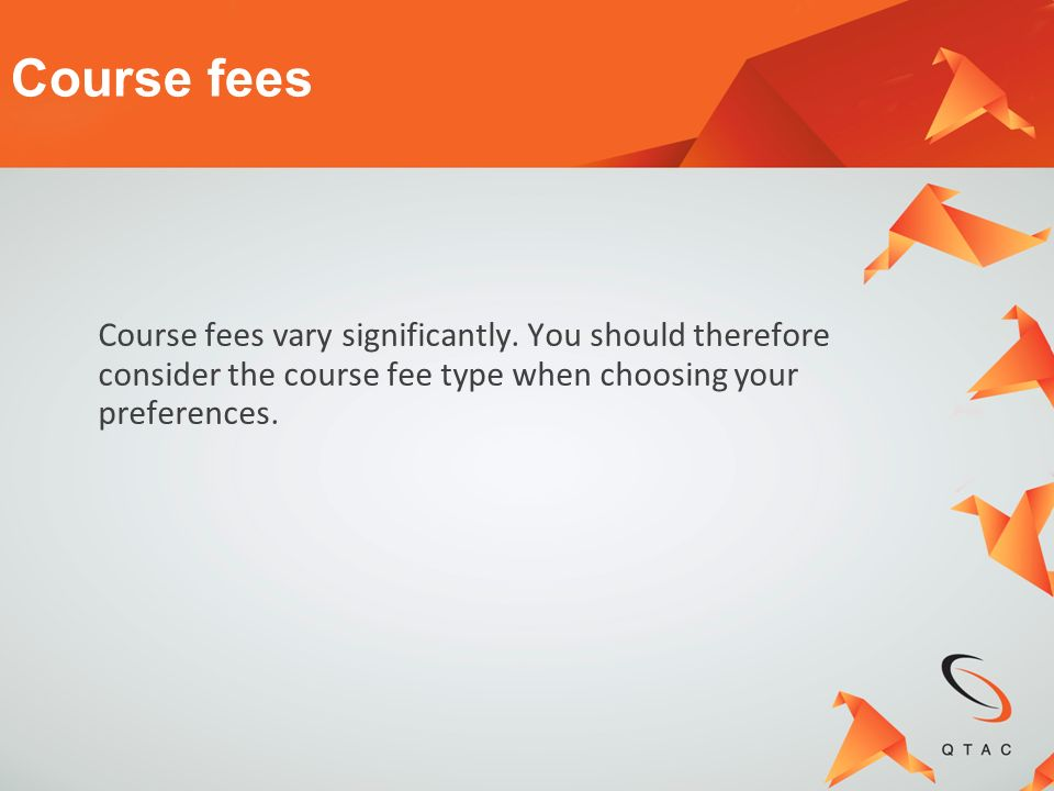 Course fees Course fees vary significantly.
