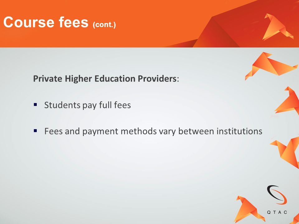 Course fees (cont.) Private Higher Education Providers:
