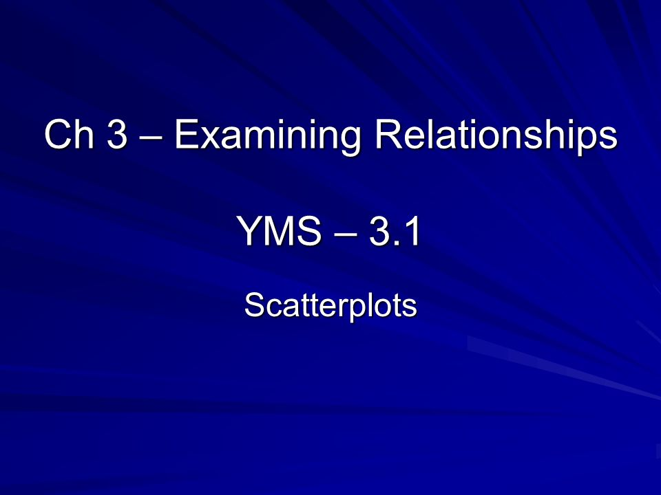 Ch 3 – Examining Relationships YMS – 3.1