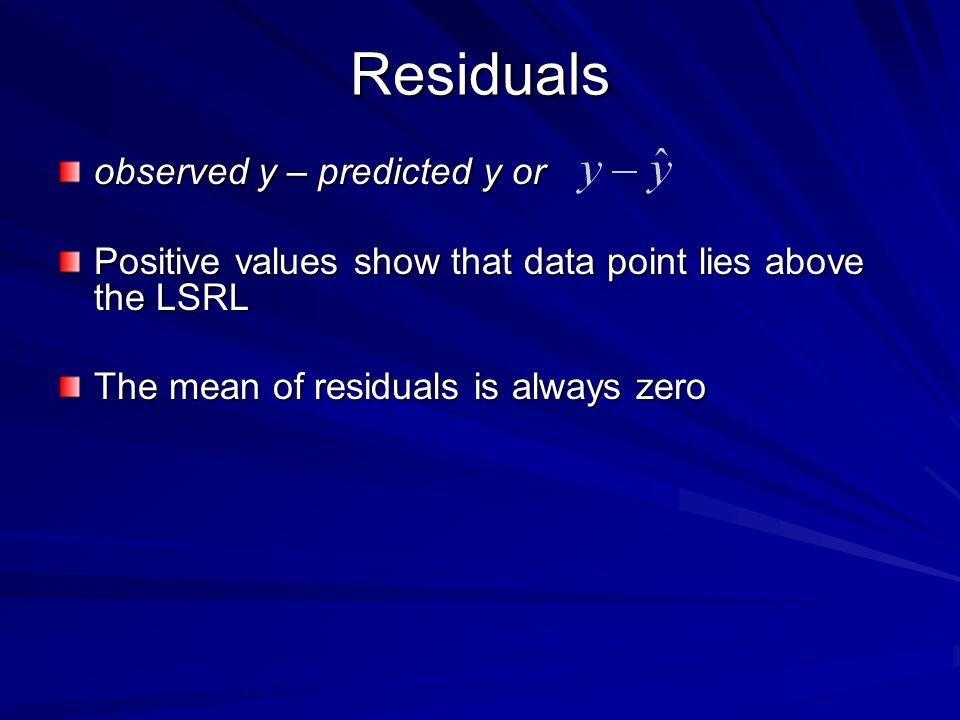 Residuals observed y – predicted y or