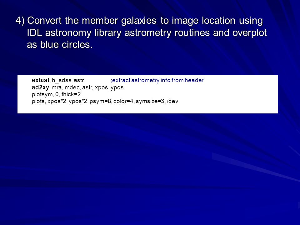 4) Convert the member galaxies to image location using IDL astronomy library astrometry routines and overplot as blue circles.