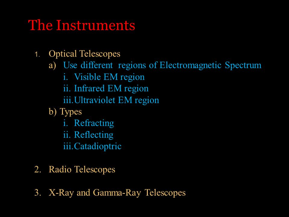 The Instruments a) Use different regions of Electromagnetic Spectrum