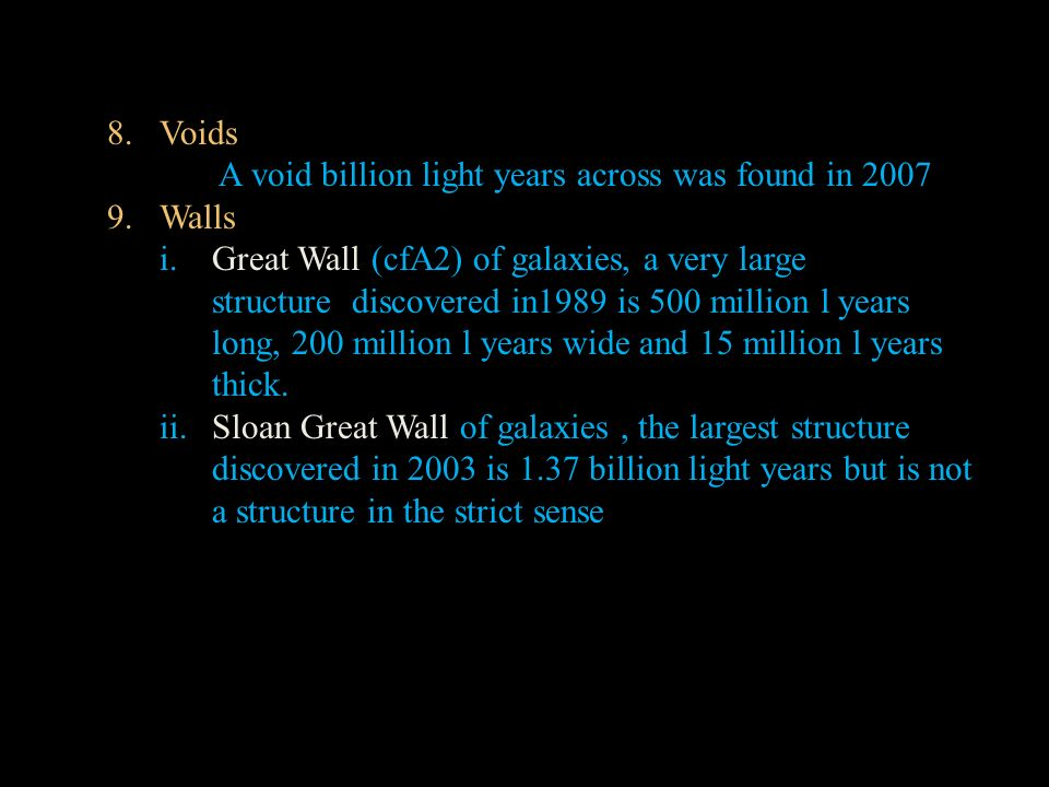 Voids A void billion light years across was found in 2007. 9. Walls.