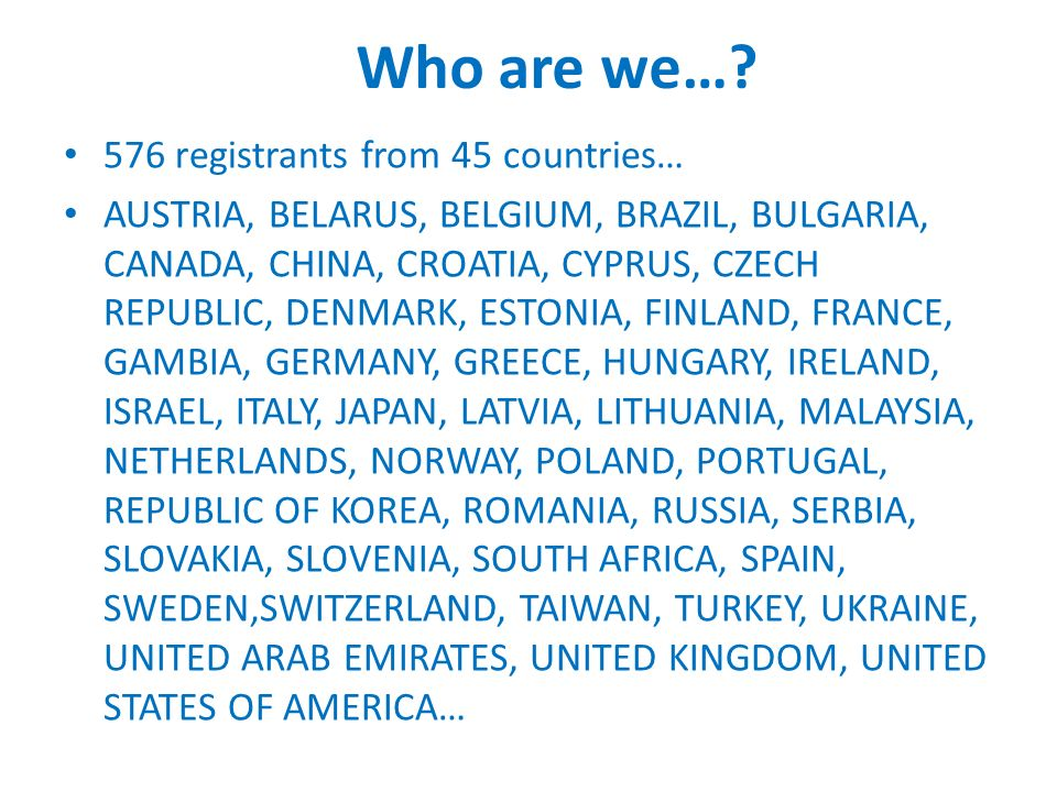 Who are we… 576 registrants from 45 countries…
