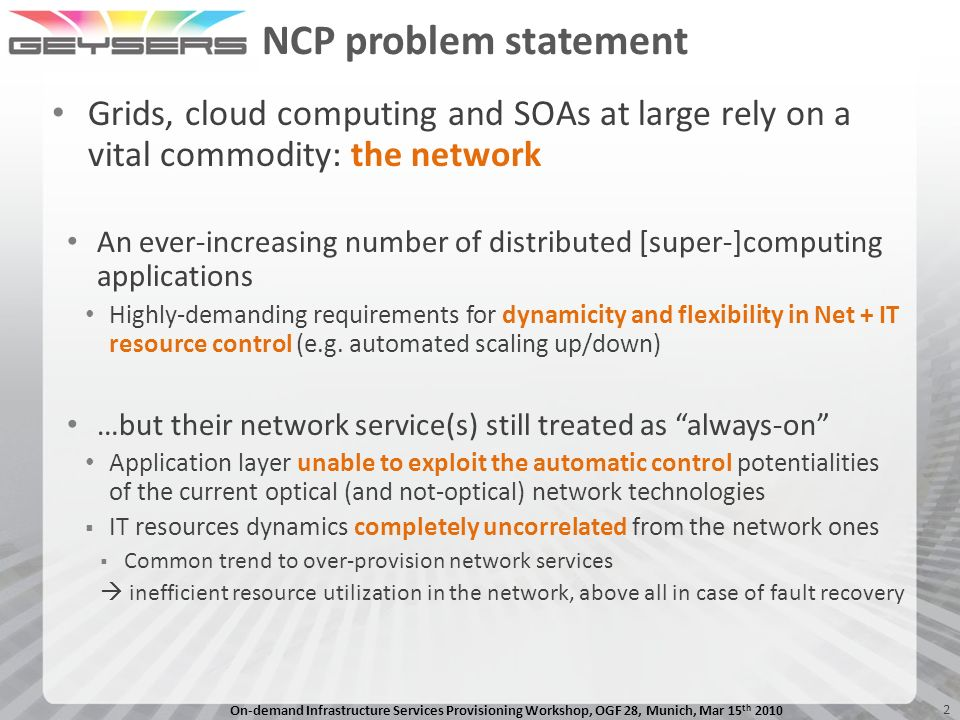 NCP problem statement Grids, cloud computing and SOAs at large rely on a vital commodity: the network.
