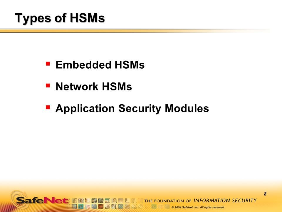 Types of HSMs Embedded HSMs Network HSMs Application Security Modules