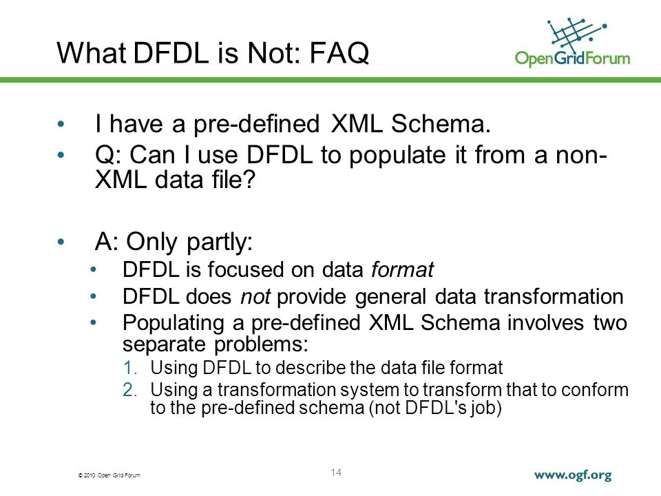 What DFDL is Not: FAQ I have a pre-defined XML Schema.