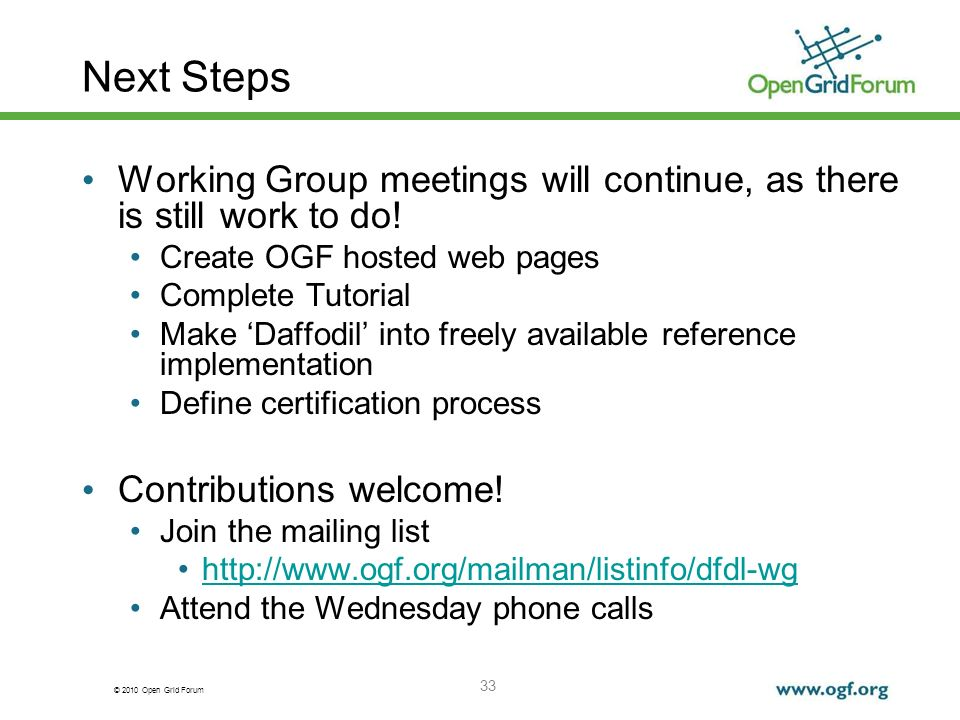 Next Steps Working Group meetings will continue, as there is still work to do! Create OGF hosted web pages.