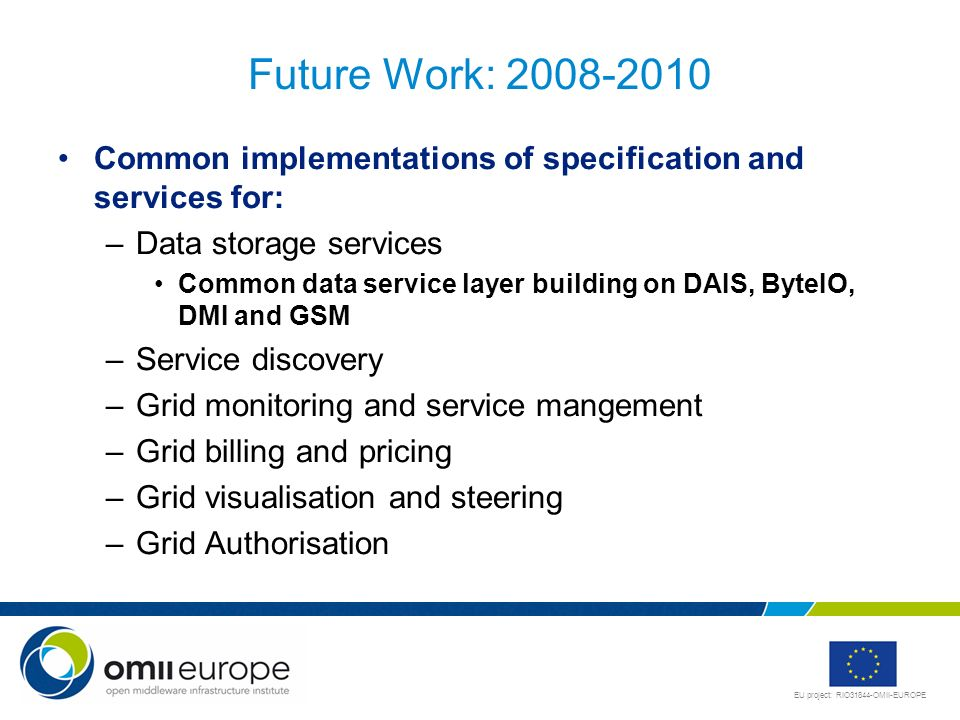 Future Work: 2008-2010 Common implementations of specification and services for: Data storage services.