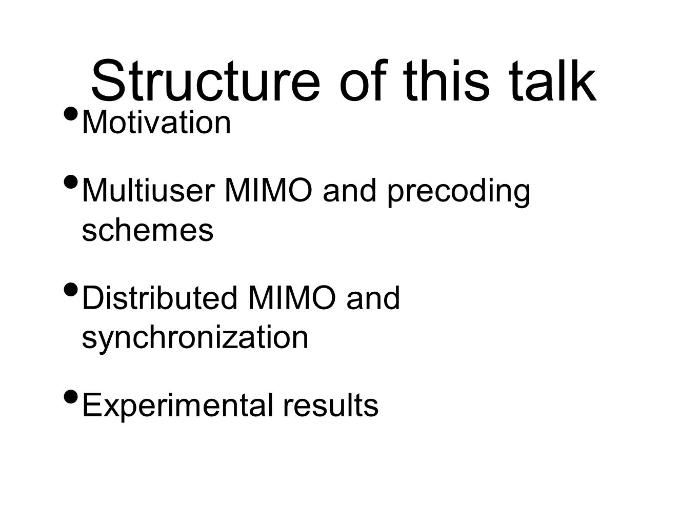 Structure of this talk Motivation Multiuser MIMO and precoding schemes